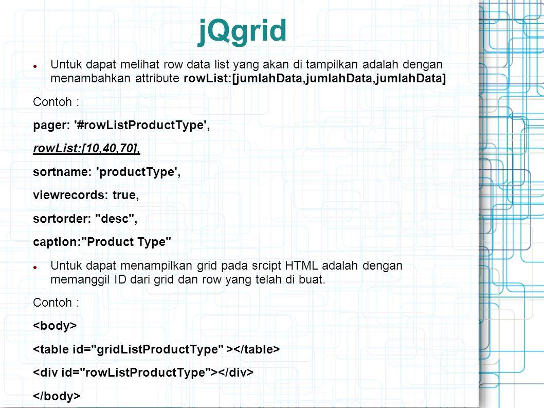 jQgrid Untuk dapat melihat row data list yang akan di tampilkan adalah dengan menambahkan attribute rowList:[jumlahData,jumlahData,jumlahData]